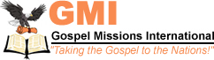 Gospel Missions International - Taking the Gospel to the Nations!